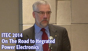 ITEC 2014: On The Road to Itegrated Power Electronics