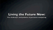 Living the Future Now: The challenges and promise of pervasive computing