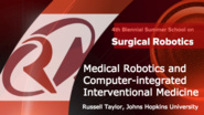 Surgical Robotics: Medical robotics and computer-integrated interventional medicine
