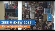 IEEE @ SXSW 2015 - Future of Identity Series Overview
