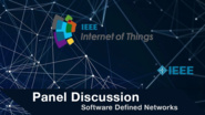 Panel Discussion: Software Defined Networks and the Internet of Things - WF-Iot 2015
