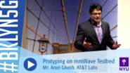 Brooklyn 5G 2016: Arun Ghosh on Prototyping and Experimental Validation on mmWave Testbed