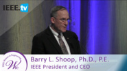 IEEE President and CEO Barry Shoop: On The Shoulders of Giants - 2016 Women in Engineering Conference