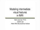 Modeling Intermediate Visual Features in fMRI - Mark Lescroart (2015-HKN-SLC)