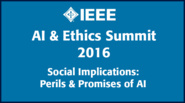 Social Implications: Perils & Promises of AI - IEEE AI & Ethics Summit 2016