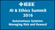 Autonomous Systems: Managing Risk and Reward - IEEE AI & Ethics Summit 2016