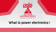 PELS: What Is Power Electronics?