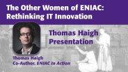 The Other Women of ENIAC: Rethinking IT Innovation - Thomas Haigh
