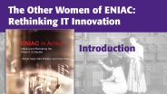 Intro - The Other Women of ENIAC: Rethinking IT Innovation