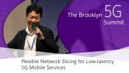 Flexible Network Slicing for Low-latency 5G Mobile Services - Akihiro Nakao: Brooklyn 5G Summit 2017