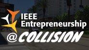 IEEE Entrepreneurship @ #CollisionConf 2017