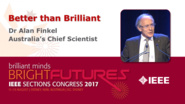 Better than Brilliant - Dr Alan Finkel - Opening Ceremony Keynote: Sections Congress 2017
