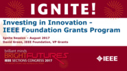 Investing in Innovation: IEEE Foundation Grants Program - David Green - Ignite: Sections Congress 2017