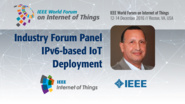 Industry Forum Panel Introduction - IPv6-based IoT Deployment Around the World: WF IoT 2016