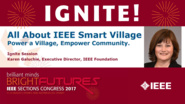All About IEEE Smart Village - Karen Galuchie - Ignite: Sections Congress 2017