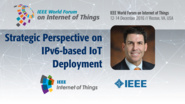 Pete Tseronis: Strategic Perspective - IPv6 Industry Forum Panel:  WF IoT 2016