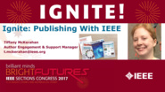 Publishing with IEEE - Tiffany McKerahan - Ignite: Sections Congress 2017