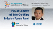 John Brzozowski: IPv6 at Comcast - InterOp-Ware Industry Forum Panel: WF IoT 2016
