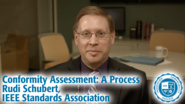 Conformity Assessment: A Process - Rudi Schubert, IEEE Standards Association