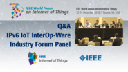 Q&A - IPv6 IoT InterOp-Ware Industry Forum Panel: WF IoT 2016