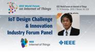 Hiroshi Yamamoto: IoT Design Challenge and Innovation - IoT Challenges Industry Forum Panel: WF IoT 2016
