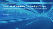 Smart Grid Vehicular Technology Vision: Possibility and Feasibility of Smart Community from Case Studies - Hiroaki Nishi