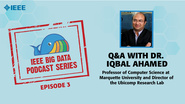 Q&A with Dr. Iqbal Ahamed: IEEE Big Data Podcast, Episode 3