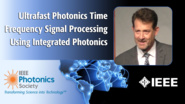 Ultrafast Photonics Time Frequency Signal Processing Using Integrated Photonics: An IPC Keynote with Andrew M. Weiner