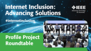 IEEE Internet Inclusion: Profile Project Roundtable