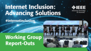 IEEE Internet Inclusion: Working Group Report-Outs