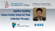 Fengrui Shi: OppNet: Enabling Citizen-Centric Urban IoT Data Collection Through Opportunistic Connectivity Service: WF-IoT 2016