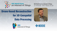 Levente Klein: Drone-based Reconstruction for 3D Geospatial Data Processing: WF-IoT 2016
