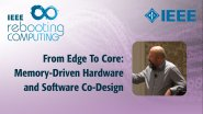From Edge To Core: Memory-Driven Hardware and Software Co-Design - IEEE Rebooting Computing Industry Summit 2017