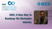 IRDS: A New Way to Roadmap the Electronics Industry - IEEE Rebooting Computing Industry Summit 2017