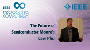 The Future of Semiconductor: Moore's Law Plus - IEEE Rebooting Computing Industry Summit 2017