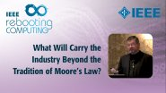 What Will Carry the Industry Beyond the Tradition of Moore's Law? - IEEE Rebooting Computing Industry Summit 2017
