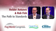 Where Do We Go From Here? The Path to Standards for Fog Computing and Networking - Helder Antunes & Rob Fish, Fog World Congress 2017