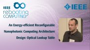 An Energy-efficient Reconfigurable Nanophotonic Computing Architecture Design: Optical Lookup Table - IEEE Rebooting Computing 2017