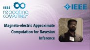 Magneto-electric Approximate Computation for Bayesian Inference - IEEE Rebooting Computing 2017