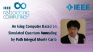 An Ising Computer Based on Simulated Quantum Annealing by Path Integral Monte Carlo - IEEE Rebooting Computing 2017