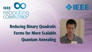 Reducing Binary Quadratic Forms for More Scalable Quantum Annealing - IEEE Rebooting Computing 2017