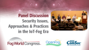 Security Issues, Approaches and Practices in the IoT-Fog Era - Fog World Congress 2017