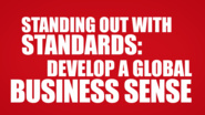 Develop a Global Business Sense: Standing Out with Standards