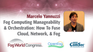 Fog Computing Manageability and Orchestration: How To Fuse Cloud, Network, and Fog - Marcelo Yannuzzi, Fog World Congress 2017