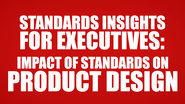 Standards Insights for Executives: Impact of Standards on Product Design