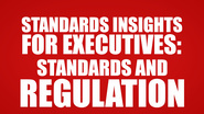 Standards Insights for Executives: Standards and Regulation