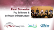 Fog Software and Software Infrastructure Panel - Fog World Congress 2017