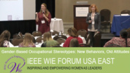 Gender-Based Occupational Stereotypes: New Behaviors, Old Attitudes - Carolyn Matheus & Elizabeth Quinn - IEEE WIE Forum USA East 2017