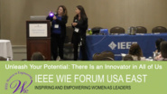 Unleash Your Potential: There Is an Innovator in All of Us - Lorraine Herger & Mercy Bodarky, IBM Research - IEEE WIE Forum USA East 2017