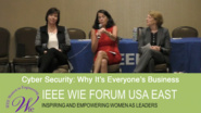 Cyber Security: Why It's Everyone's Business - Panel at IEEE WIE Forum USA East 2017